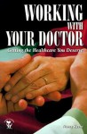 Working With Your Doctor: Getting the Healthcare You Deserve: Getting the Healthcare You Deserve - Nancy Keene