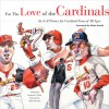 For the Love of the Cardinals: An A�Z Primer for Cardinal Fans of All Ages - Fredrick C. Klein, Mark Anderson, Ozzie Smith