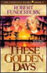 These Golden Days - Robert Funderburk