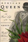 African Queen: The Real Life of the Hottentot Venus - Rachel Holmes