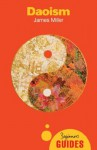 Daoism: A Beginner's Guide (Beginner's Guides) - James Miller