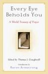 Every Eye Beholds You: A World Treasury of Prayer - Thomas J. Craughwell