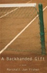 A Backhanded Gift - Marshall Jon Fisher