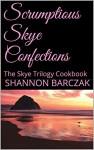 Scrumptious Skye Confections: The Skye Trilogy Cookbook - Shannon Barczak