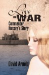 Love and War: Commander Hursey's Story - David Arnold