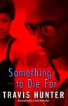 Something to Die For: A Novel - Travis Hunter