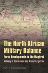 The North African Military Balance: Force Developments in the Maghreb - Anthony H. Cordesman, Aram Nerguizian