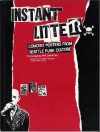 A Instant Litter: Concert Posters from Seattle Punk Culture - Art Chantry, Bob Newman