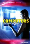 Computers: Faster, Smaller, and Smarter - Anne Rooney