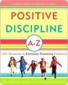 Positive Discipline A-Z: 1001 Solutions to Everyday Parenting Problems - Jane Nelsen, H. Glenn, Lynn Lott, H. Stephen Glenn