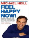 Feel Happy Now! - Michael Neill, Candace B. Pert