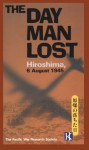 The Day Man Lost: Hiroshima, 6 August 1945 - Pacific War Research Society, John Toland