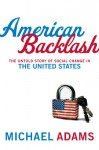 American Backlash: The Untold Story of Social Change in the United States - Michael Adams, David Jamieson, Amy Langstaff
