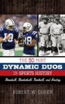 The 50 Most Dynamic Duos in Sports History: Baseball, Basketball, Football, and Hockey - Robert W. Cohen