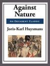 Against Nature - Joris-Karl Huysmans