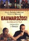 Gaumardżos! Opowieści z Gruzji - Anna Dziewit-Meller, Marcin Meller