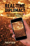 Real-Time Diplomacy: Politics and Power in the Social Media Era - Philip Seib