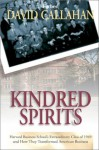 Kindred Spirits: Harvard Business School's Extraordinary Class of 1949 and How They Transformed American Business - David Callahan