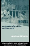 Postmodernity, Ethics and the Novel - Andrew Gibson