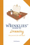 The Wrinklies' Guide to Drawing: New Pursuits for Old Hands - Richard Pomfret, Richard Pomfret, Neil Buchanan