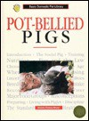 Pot-Bellied Pigs: A Complete and Up-To-Date Guide (Basic Domestic Pet Library) - Dennis Kelsey-Wood