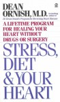 Stress, Diet and Your Heart: A Lifetime Program for Healing Your Heart Without Drugs or Surgery - Dean Ornish