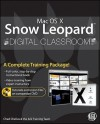 Mac OS X Snow Leopard Digital Classroom [With DVD] - Chad Chelius, Chelius, AGI Creative Team, Chad Chelius