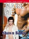 Mark Me (Siren Publishing Classic ManLove) - Shawn Bailey