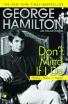 Don't Mind If I Do - George Hamilton, William Stadiem