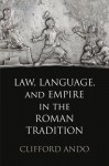 Law, Language, and Empire in the Roman Tradition - Clifford Ando