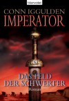 Imperator: - Das Feld der Schwerter -: Roman (German Edition) - Conn Iggulden, Gerald Jung