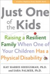 Just One of the Kids: Raising a Resilient Family When One of Your Children Has a Physical Disability - Kay Harris Kriegsman