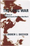 The Long War: A New History of U.S. National Security Policy Since World War II - Andrew J. Bacevich
