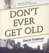 Don't Ever Get Old - Daniel Friedman, Nick Sullivan