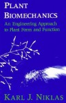 Plant Biomechanics: An Engineering Approach to Plant Form and Function - Karl J. Niklas
