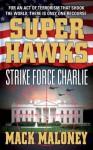 Superhawks 03: Strike Force Charlie - Mack Maloney