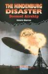 The Hindenburg Disaster: Doomed Airship (American Disasters) - Victoria Sherrow