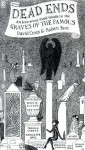 Dead Ends: An Irreverent Field Guide to the Graves of the Famous - David Cross, Robert Bent