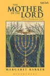The Mother of the Lord: 1 - Margaret Barker