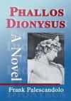 Phallos Dionysus - Frank Palescandolo