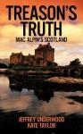 Treason's Truth: Mac Alpin's Scotland - Jeffrey Underwood, Kate Taylor