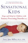 Sensational Kids: Hope and Help for Children with Sensory Processing Disorder - Lucy Jane Miller, Doris A. Fuller