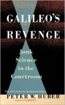 Galileo's Revenge: Junk Science In The Courtroom - Peter W. Huber