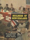 Builders of New Zealand: An Illustrated History for Young People - A.W. Reed