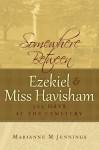 Somewhere Between Ezekiel and Miss Havisham: 365 Days at the Cemetery - Marianne M. Jennings