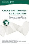 Cross-Enterprise Leadership: Business Leadership for the Twenty-First Century - Richard Ivey School of Business the, Carol Stephenson