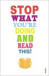 Stop What You're Doing And Read This! - Mark Haddon, Michael Rosen, Zadie Smith, Carmen Callil