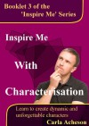 Inspire Me With Characterisation (Writing Fiction) - Carla Acheson