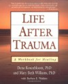 Life After Trauma: A Workbook for Healing - Dena Rosenbloom, Mary Beth Williams, Barbara E. Watkins