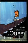 In a Queer Time and Place: Transgender Bodies, Subcultural Lives - J. Jack Halberstam